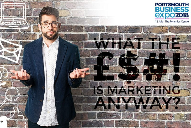 12th July Portsmouth business expo 800x537 - 12th July 2018   13:00pm   What the £$#! is Marketing Anyway?