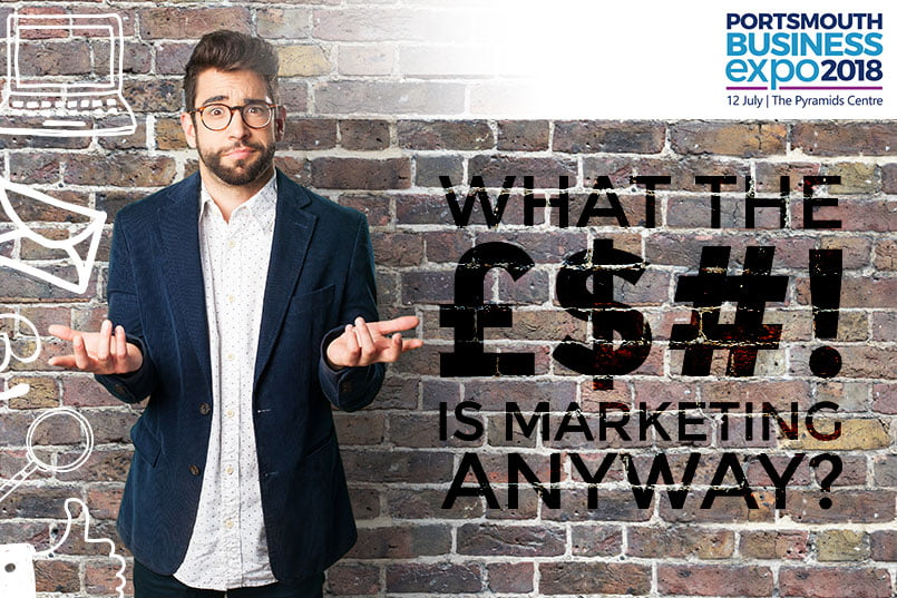 12th July Portsmouth business expo - 12th July 2018 | 13:00pm | What the £$#! is Marketing Anyway?