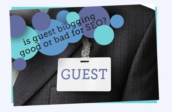 166 - Is Guest Blogging Good or Bad for SEO?