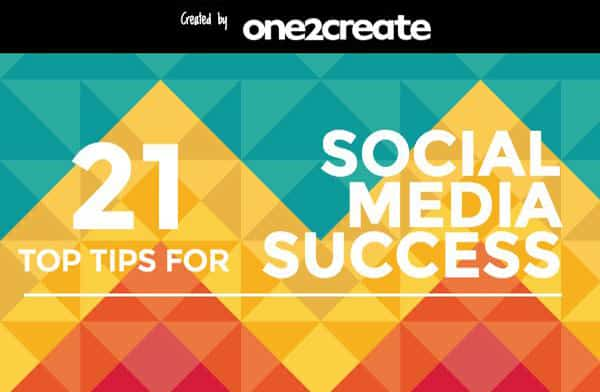 social media success 21 tips - 21 Top Tips for Social Media Success